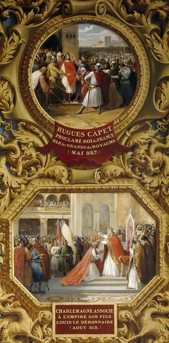 Jean Alaux -- Hugh Capet proclaimed king by the elders of the Realm in May of 987 ; Charlemagne crowns his son Louis the Pious Emperor in 813 [lower]. Château de Versailles (upper)